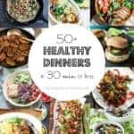 50+ Healthy Dinners in 30 Minutes or Less